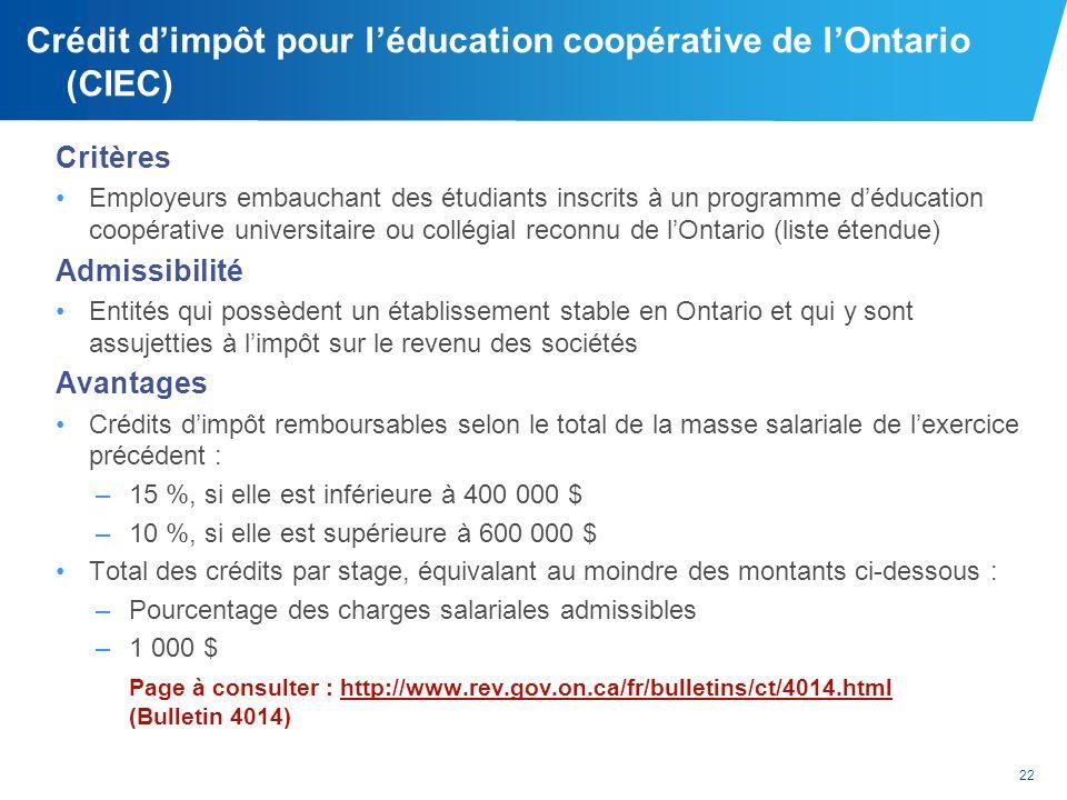 22 Crédit dimpôt pour léducation coopérative de lOntario (CIEC) Critères Employeurs embauchant des étudiants inscrits à un programme déducation coopér