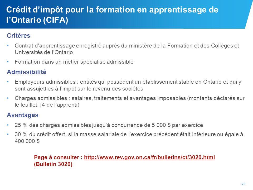 23 Crédit dimpôt pour la formation en apprentissage de lOntario (CIFA) Critères Contrat dapprentissage enregistré auprès du ministère de la Formation