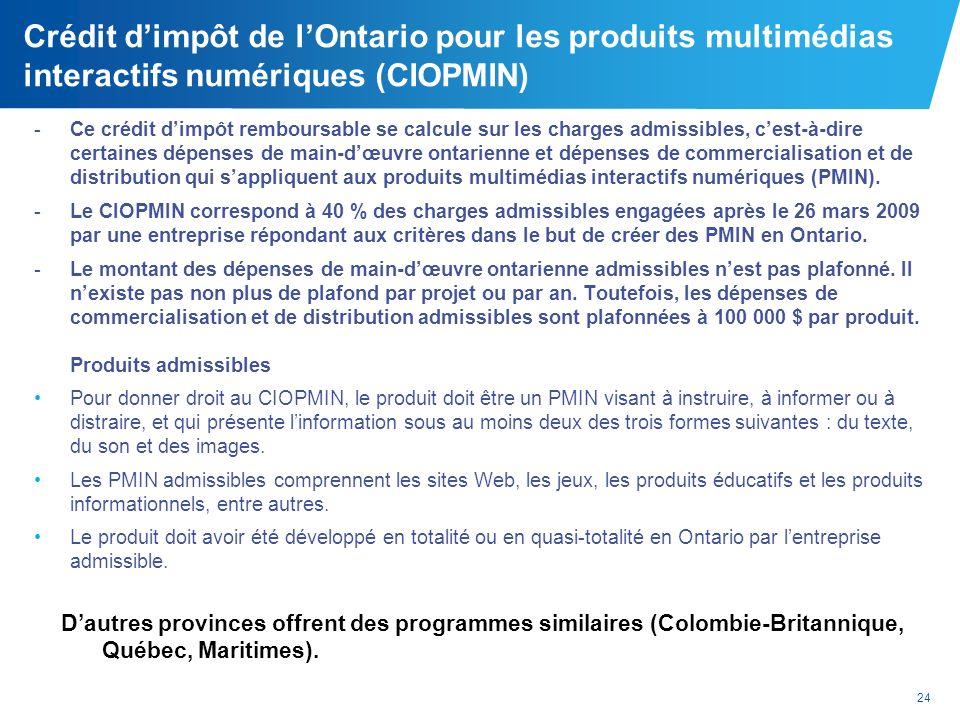 24 Crédit dimpôt de lOntario pour les produits multimédias interactifs numériques (CIOPMIN) -Ce crédit dimpôt remboursable se calcule sur les charges