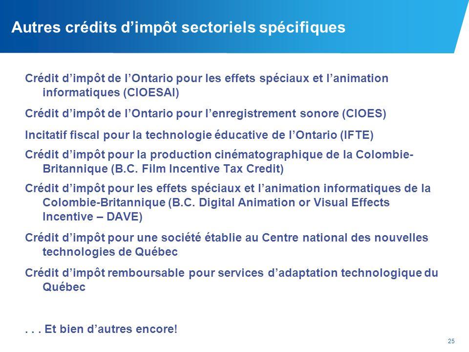 25 Autres crédits dimpôt sectoriels spécifiques Crédit dimpôt de lOntario pour les effets spéciaux et lanimation informatiques (CIOESAI) Crédit dimpôt