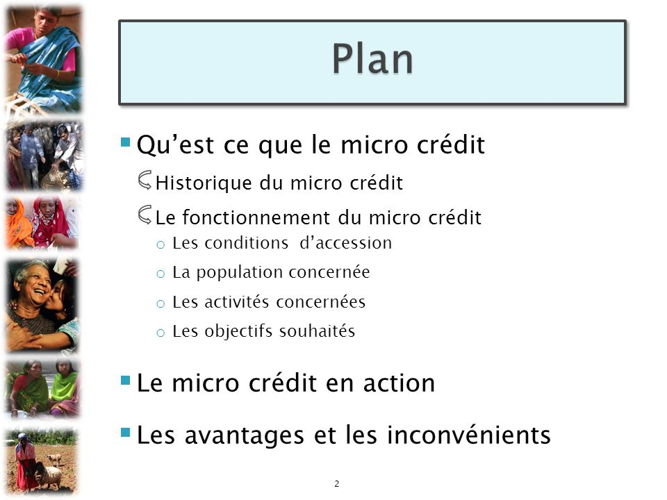 Quest ce que le micro crédit Historique du micro crédit Le fonctionnement du micro crédit o Les conditions daccession o La population concernée o Les