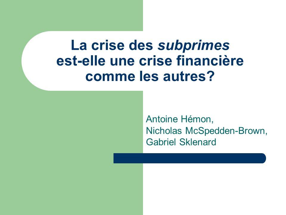 La crise des subprimes est-elle une crise financière comme les autres? Antoine Hémon, Nicholas McSpedden-Brown, Gabriel Sklenard