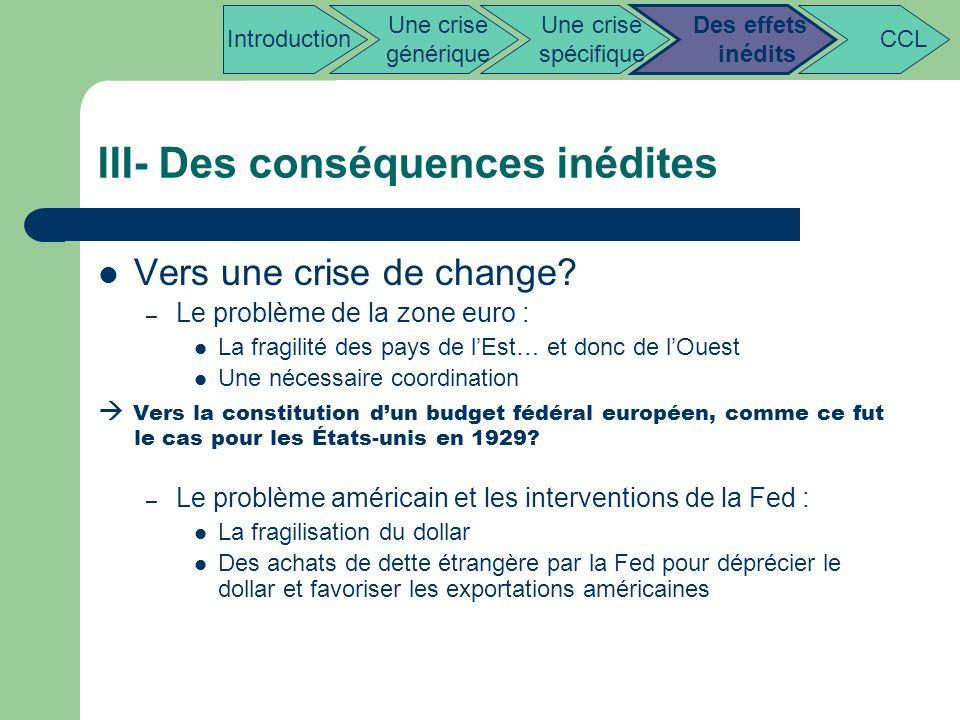 III- Des conséquences inédites Vers une crise de change? – Le problème de la zone euro : La fragilité des pays de lEst… et donc de lOuest Une nécessai