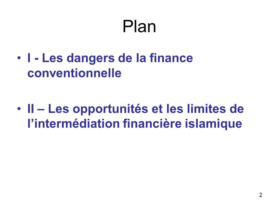 Plan I - Les dangers de la finance conventionnelle II – Les opportunités et les limites de lintermédiation financière islamique 2
