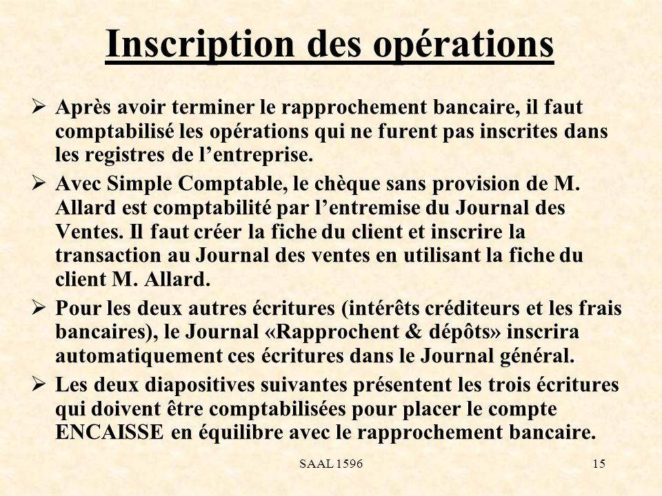 Inscription des opérations Après avoir terminer le rapprochement bancaire, il faut comptabilisé les opérations qui ne furent pas inscrites dans les re