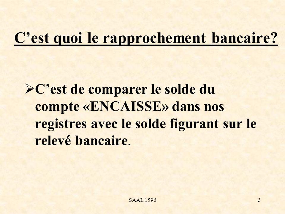 Cest quoi le rapprochement bancaire? Cest de comparer le solde du compte «ENCAISSE» dans nos registres avec le solde figurant sur le relevé bancaire.