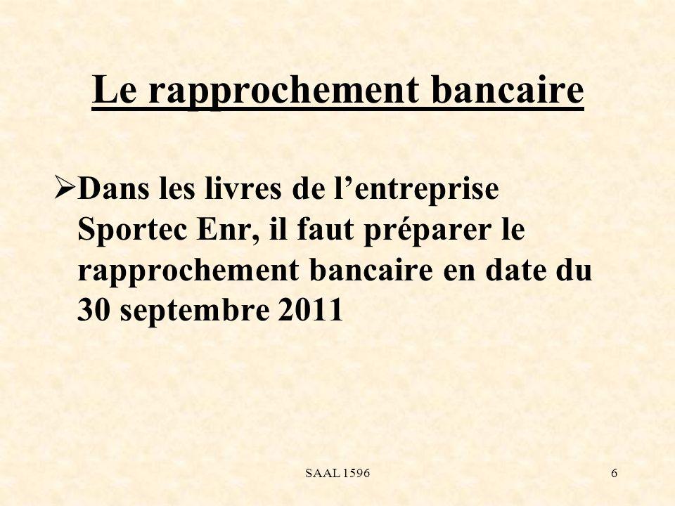 Le rapprochement bancaire Dans les livres de lentreprise Sportec Enr, il faut préparer le rapprochement bancaire en date du 30 septembre 2011 6SAAL 15