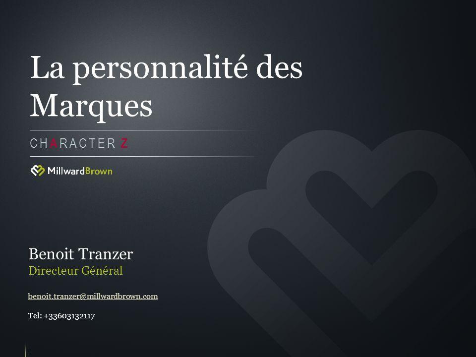 La personnalité des Marques CH A RACTER Z Benoit Tranzer Directeur Général benoit.tranzer@millwardbrown.com Tel: +33603132117