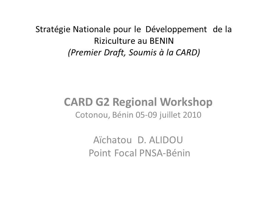 Stratégie Nationale pour le Développement de la Riziculture au BENIN (Premier Draft, Soumis à la CARD) CARD G2 Regional Workshop Cotonou, Bénin 05-09
