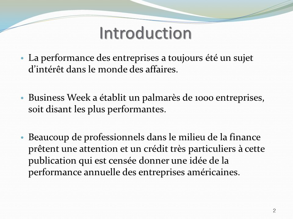 Introduction La performance des entreprises a toujours été un sujet dintérêt dans le monde des affaires. Business Week a établit un palmarès de 1000 e