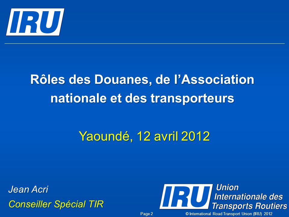 Le Système TIR Page 3 © International Road Transport Union (IRU) 2012