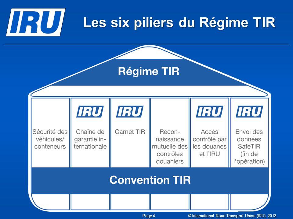 Les six piliers du Régime TIR Page 4 © International Road Transport Union (IRU) 2012