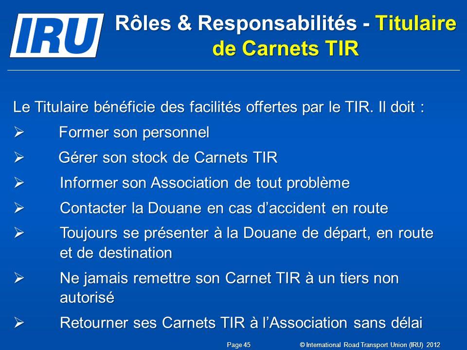 Rôles & Responsabilités - Titulaire de Carnets TIR Page 45 Le Titulaire bénéficie des facilités offertes par le TIR.