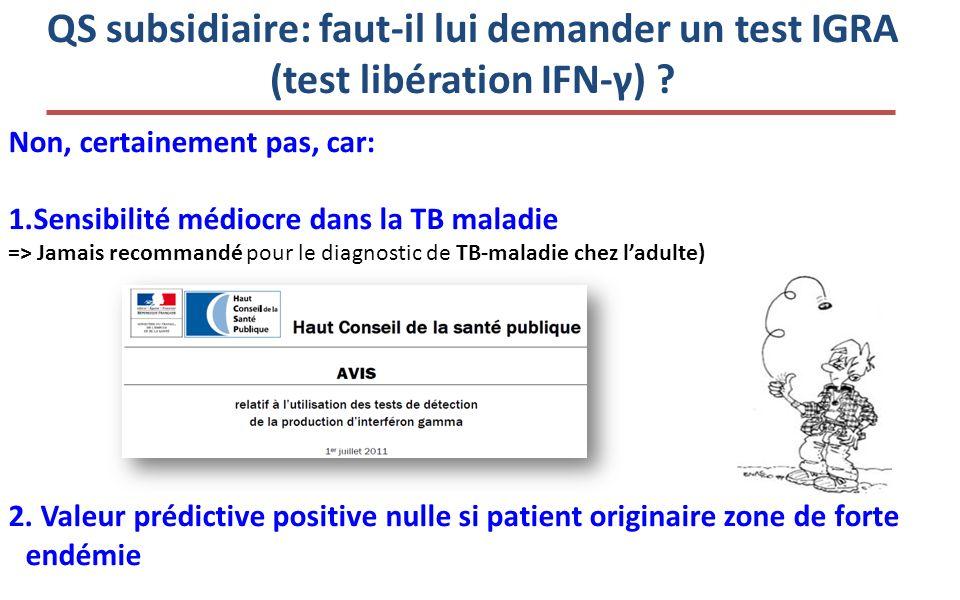 QS subsidiaire: faut-il lui demander un test IGRA (test libération IFN-γ) .