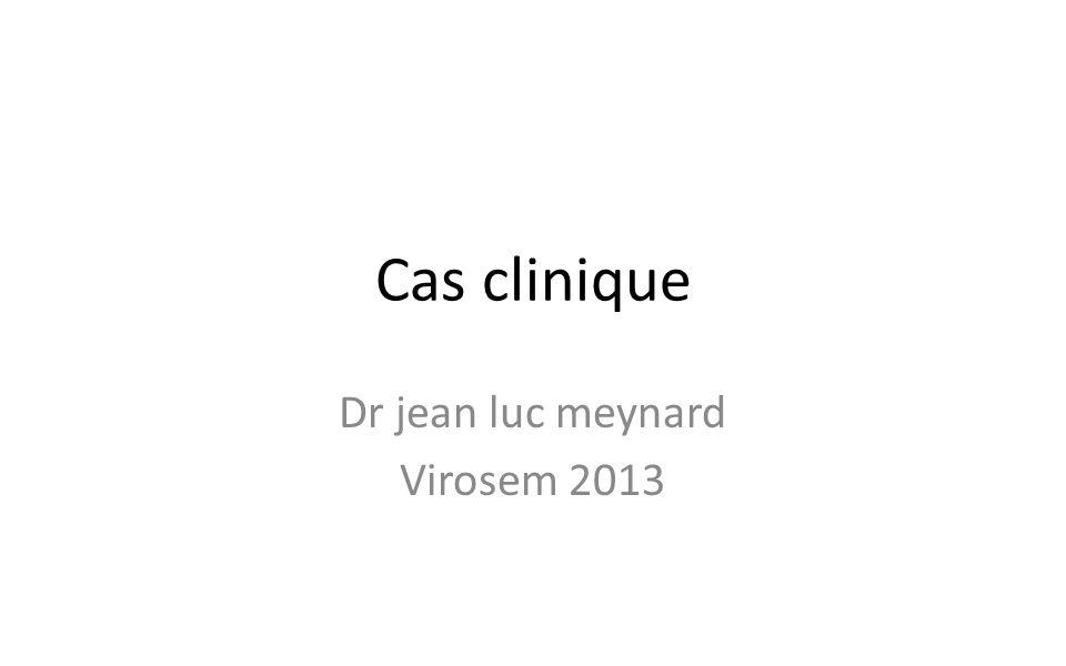 Cas clinique Dr jean luc meynard Virosem 2013