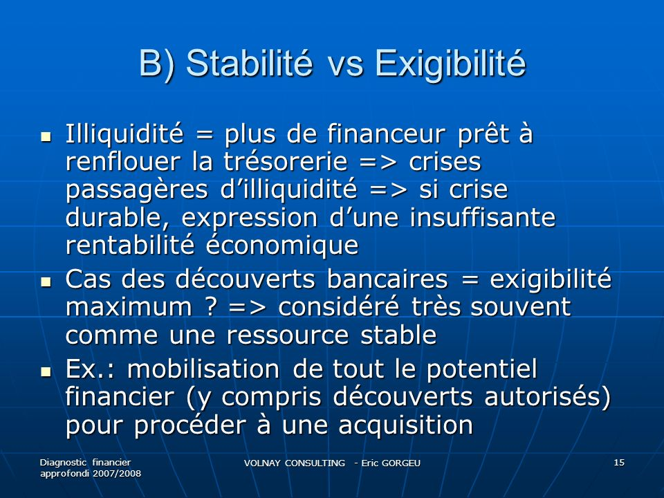 B) Stabilité vs Exigibilité Illiquidité = plus de financeur prêt à renflouer la trésorerie => crises passagères dilliquidité => si crise durable, expr