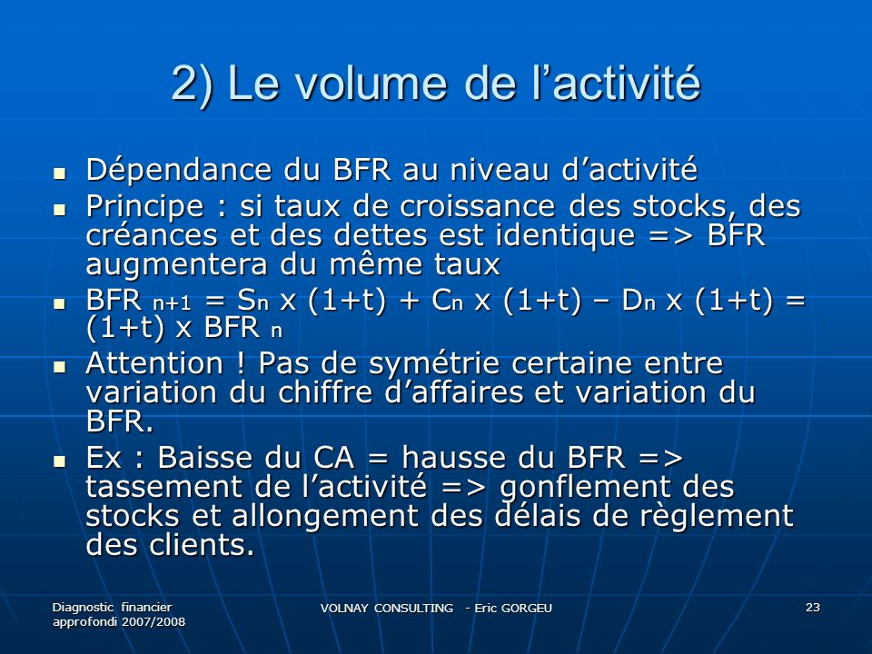 2) Le volume de lactivité Dépendance du BFR au niveau dactivité Dépendance du BFR au niveau dactivité Principe : si taux de croissance des stocks, des