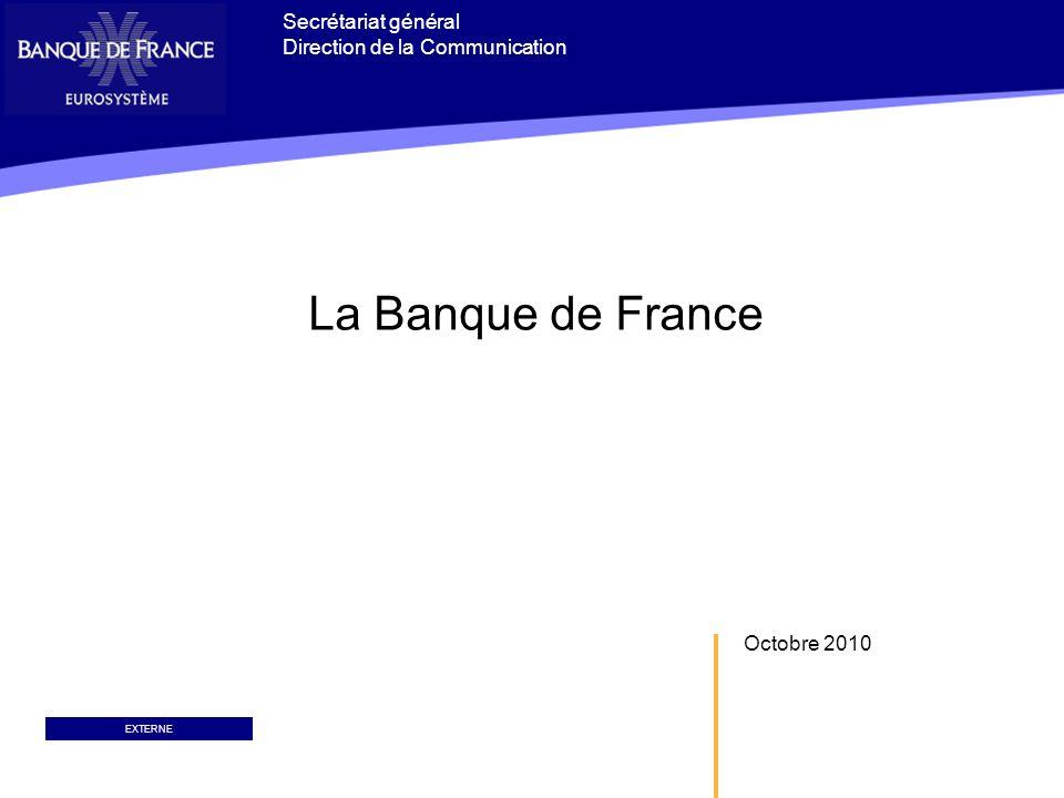 Octobre 2010 La Banque de France Secrétariat général Direction de la Communication EXTERNE