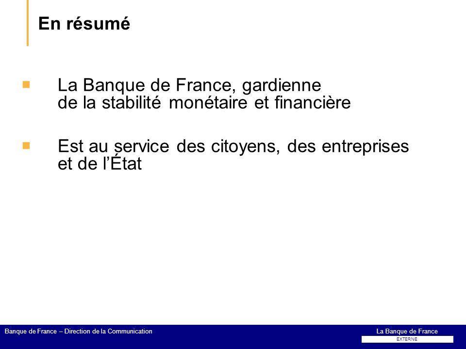 En résumé La Banque de France, gardienne de la stabilité monétaire et financière Est au service des citoyens, des entreprises et de lÉtat La Banque de