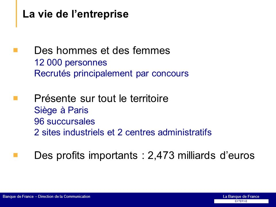La vie de lentreprise Des hommes et des femmes 12 000 personnes Recrutés principalement par concours Présente sur tout le territoire Siège à Paris 96