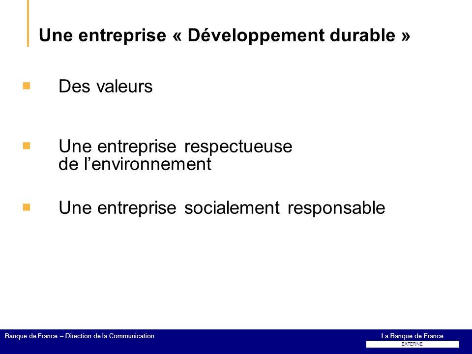 Une entreprise « Développement durable » Des valeurs Une entreprise respectueuse de lenvironnement Une entreprise socialement responsable La Banque de