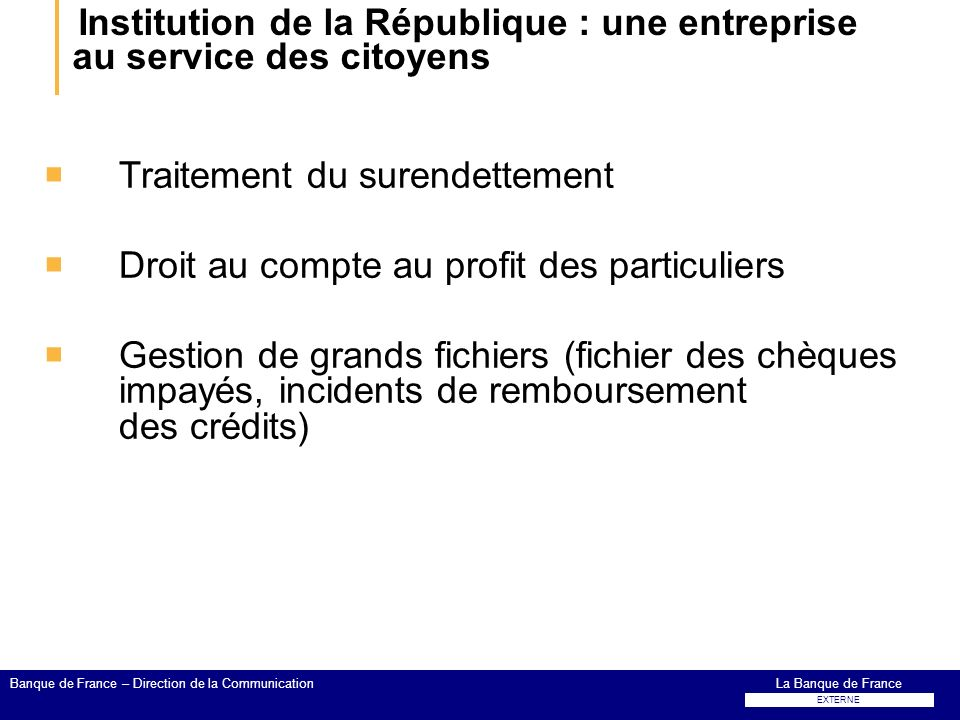 Institution de la République : une entreprise au service des citoyens Traitement du surendettement Droit au compte au profit des particuliers Gestion
