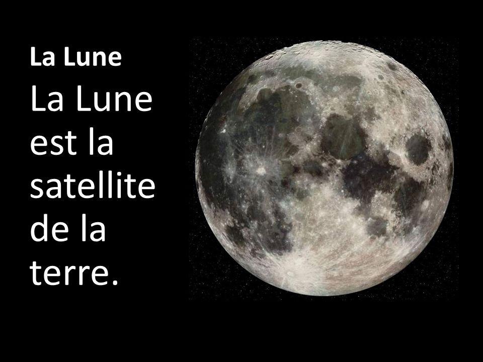 La Lune La Lune est la satellite de la terre..