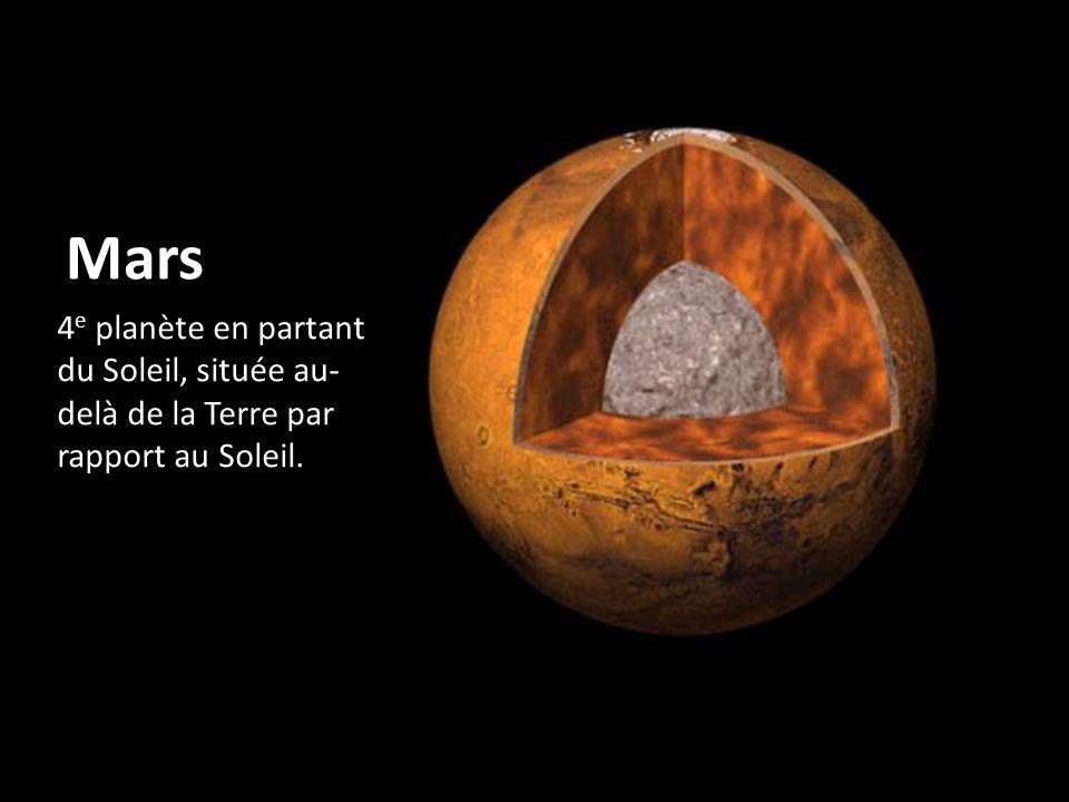 Mars 4 e planète en partant du Soleil, située au- delà de la Terre par rapport au Soleil.