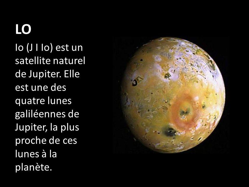 LO Io (J I Io) est un satellite naturel de Jupiter. Elle est une des quatre lunes galiléennes de Jupiter, la plus proche de ces lunes à la planète.