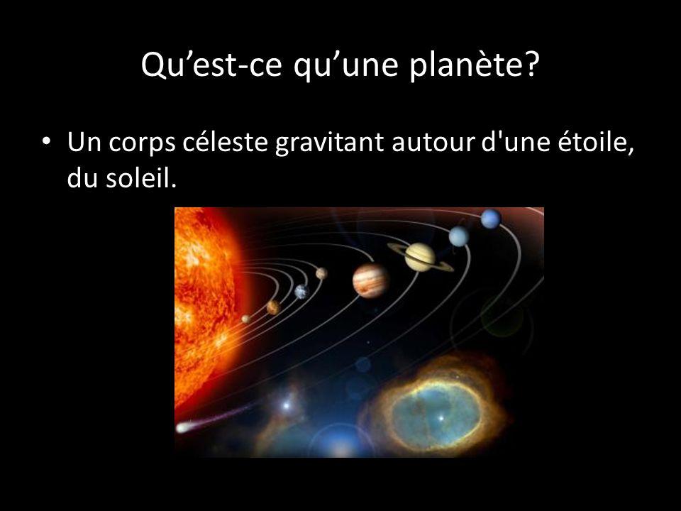 Quest-ce quune planète? Un corps céleste gravitant autour d'une étoile, du soleil.