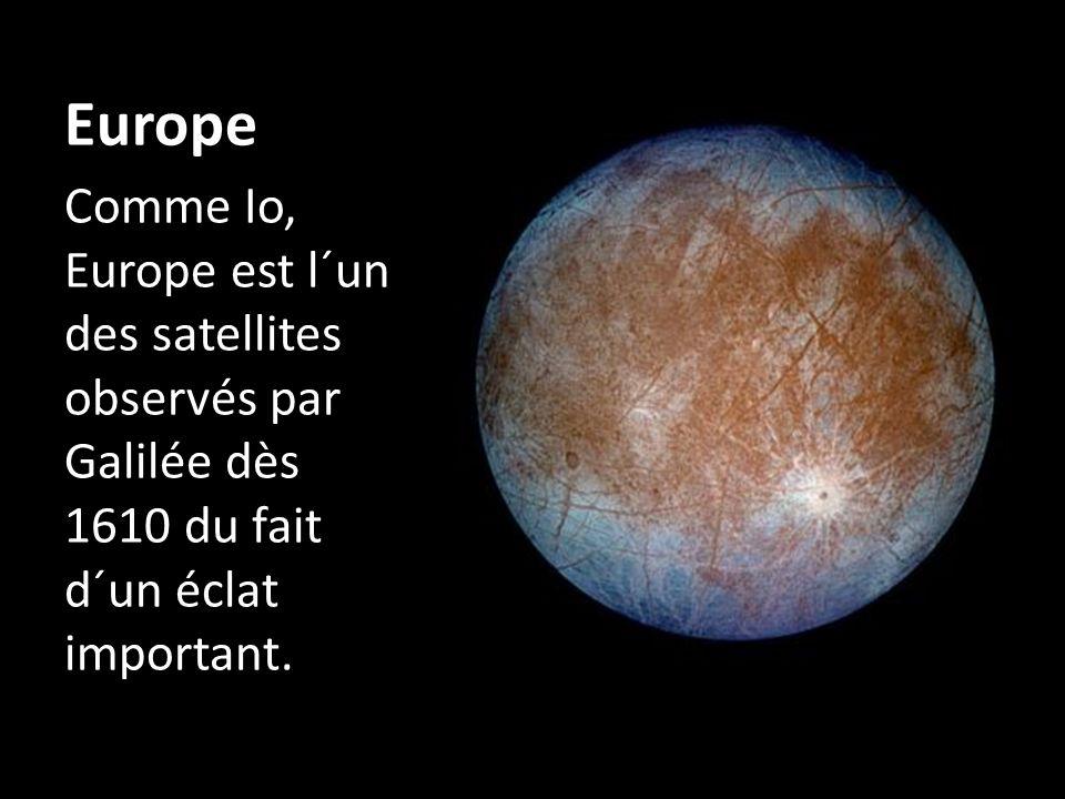 Europe Comme Io, Europe est l´un des satellites observés par Galilée dès 1610 du fait d´un éclat important.
