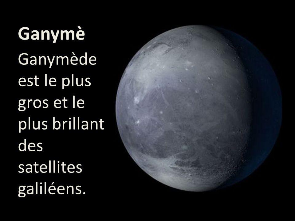 Ganymède Ganymède est le plus gros et le plus brillant des satellites galiléens.