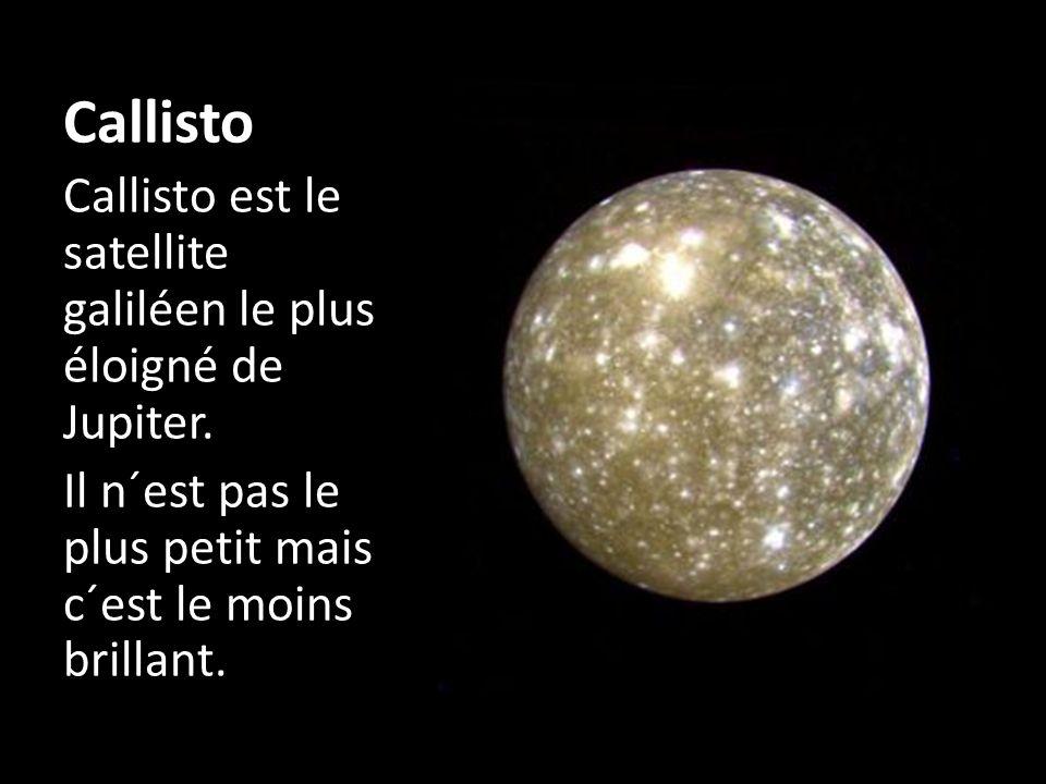 Callisto Callisto est le satellite galiléen le plus éloigné de Jupiter. Il n´est pas le plus petit mais c´est le moins brillant.