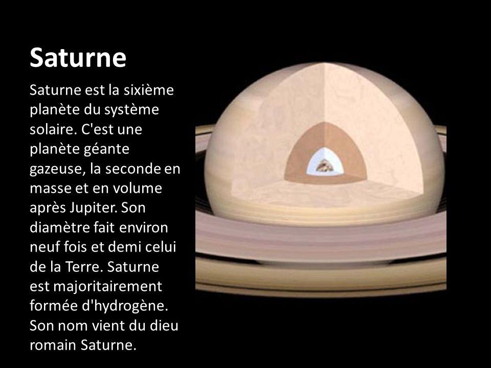 Saturne Saturne est la sixième planète du système solaire. C'est une planète géante gazeuse, la seconde en masse et en volume après Jupiter. Son diamè