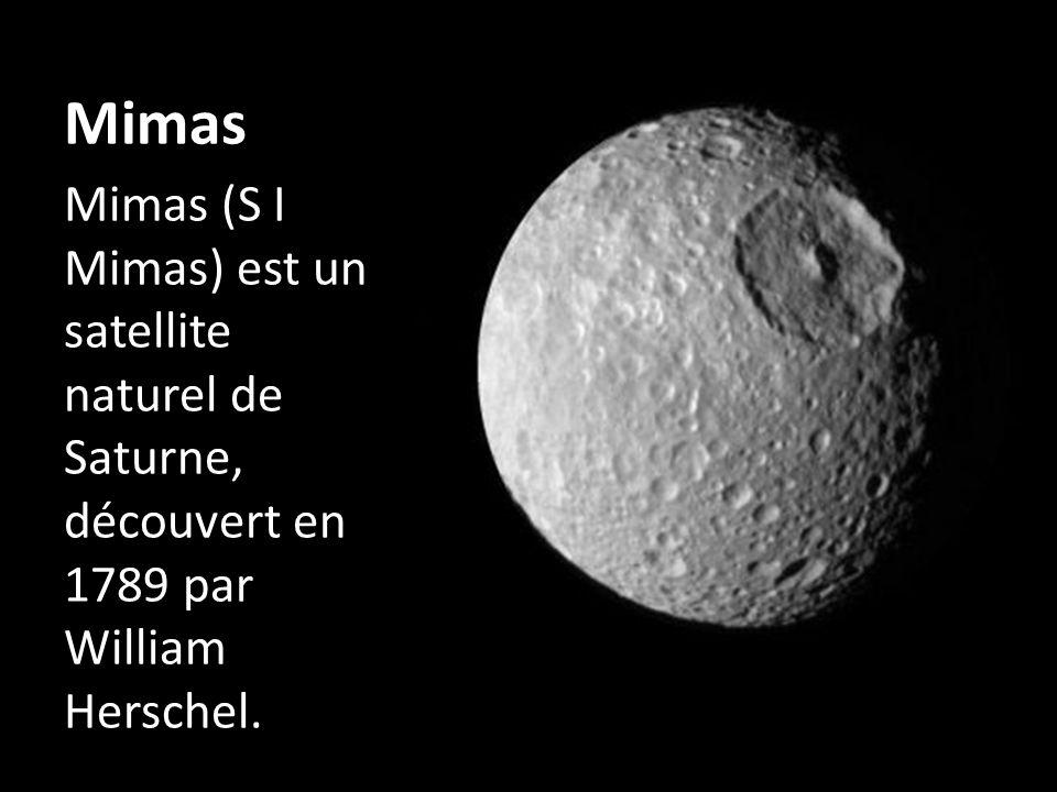 Mimas Mimas (S I Mimas) est un satellite naturel de Saturne, découvert en 1789 par William Herschel.