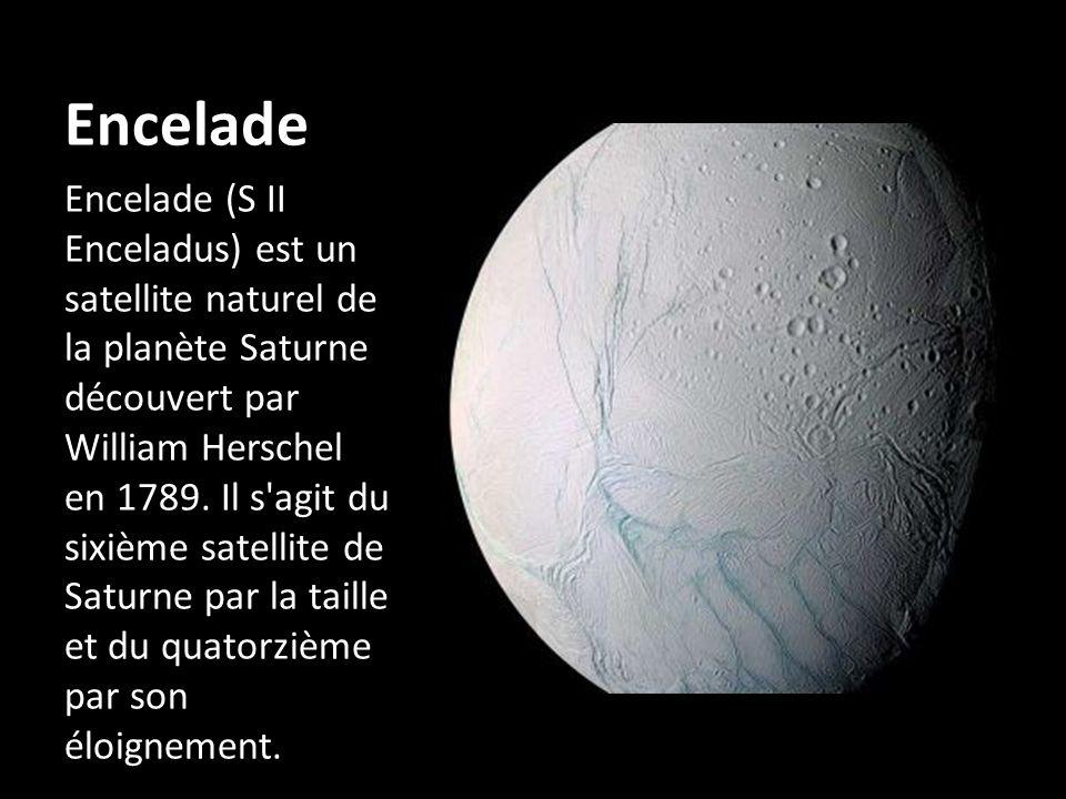 Encelade Encelade (S II Enceladus) est un satellite naturel de la planète Saturne découvert par William Herschel en 1789. Il s'agit du sixième satelli