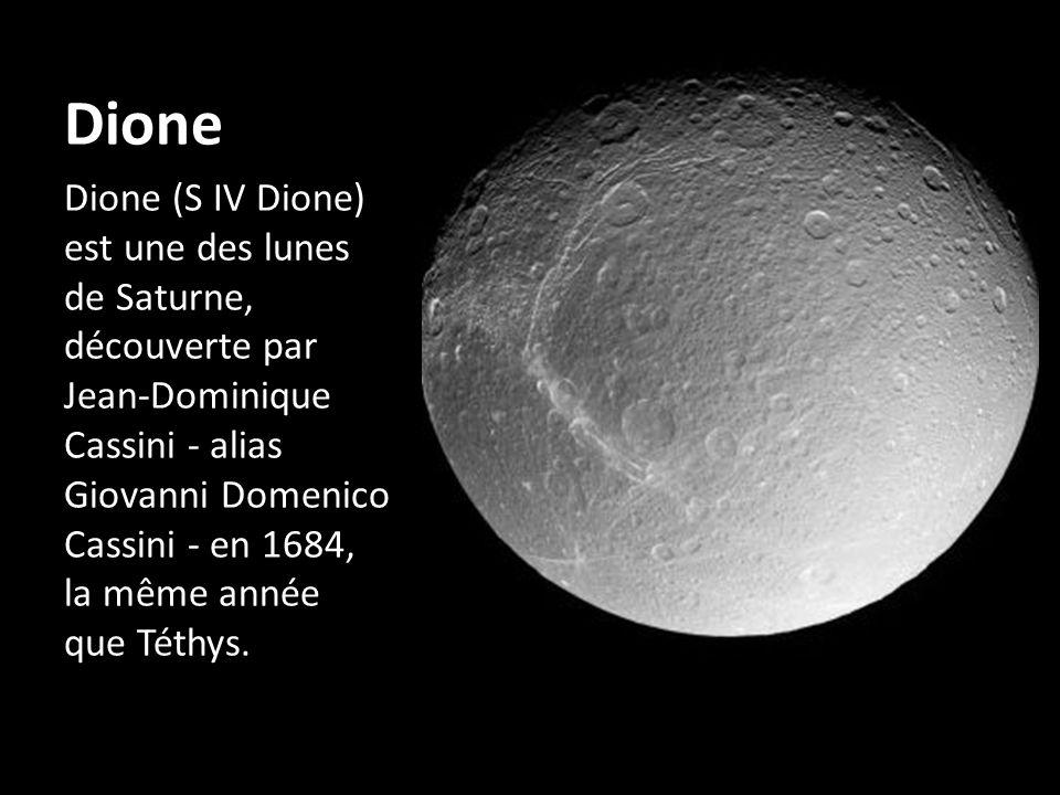 Dione Dione (S IV Dione) est une des lunes de Saturne, découverte par Jean-Dominique Cassini - alias Giovanni Domenico Cassini - en 1684, la même anné
