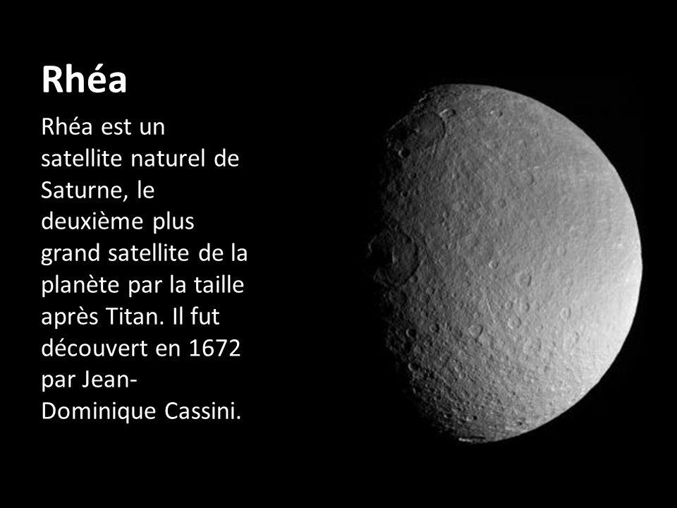 Rhéa Rhéa est un satellite naturel de Saturne, le deuxième plus grand satellite de la planète par la taille après Titan. Il fut découvert en 1672 par