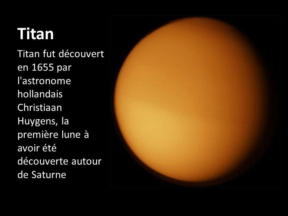 Titan Titan fut découvert en 1655 par l'astronome hollandais Christiaan Huygens, la première lune à avoir été découverte autour de Saturne.