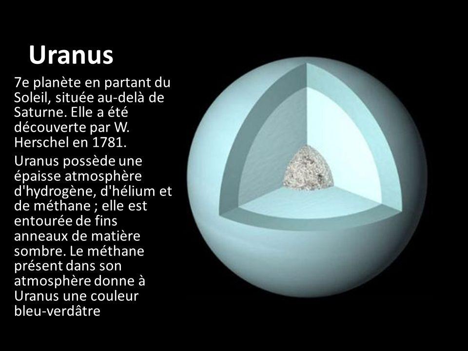 Uranus 7e planète en partant du Soleil, située au-delà de Saturne. Elle a été découverte par W. Herschel en 1781. Uranus possède une épaisse atmosphèr