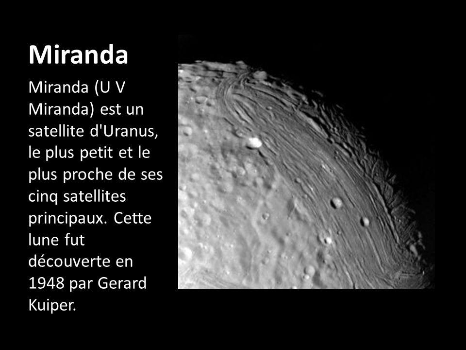 Miranda Miranda (U V Miranda) est un satellite d'Uranus, le plus petit et le plus proche de ses cinq satellites principaux. Cette lune fut découverte