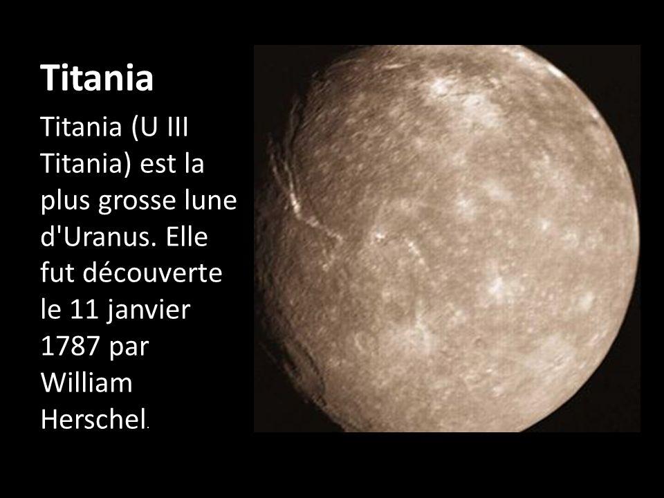 Titania Titania (U III Titania) est la plus grosse lune d'Uranus. Elle fut découverte le 11 janvier 1787 par William Herschel.