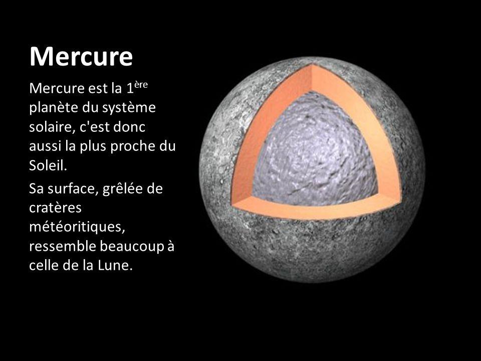 Mercure Mercure est la 1 ère planète du système solaire, c'est donc aussi la plus proche du Soleil. Sa surface, grêlée de cratères météoritiques, ress