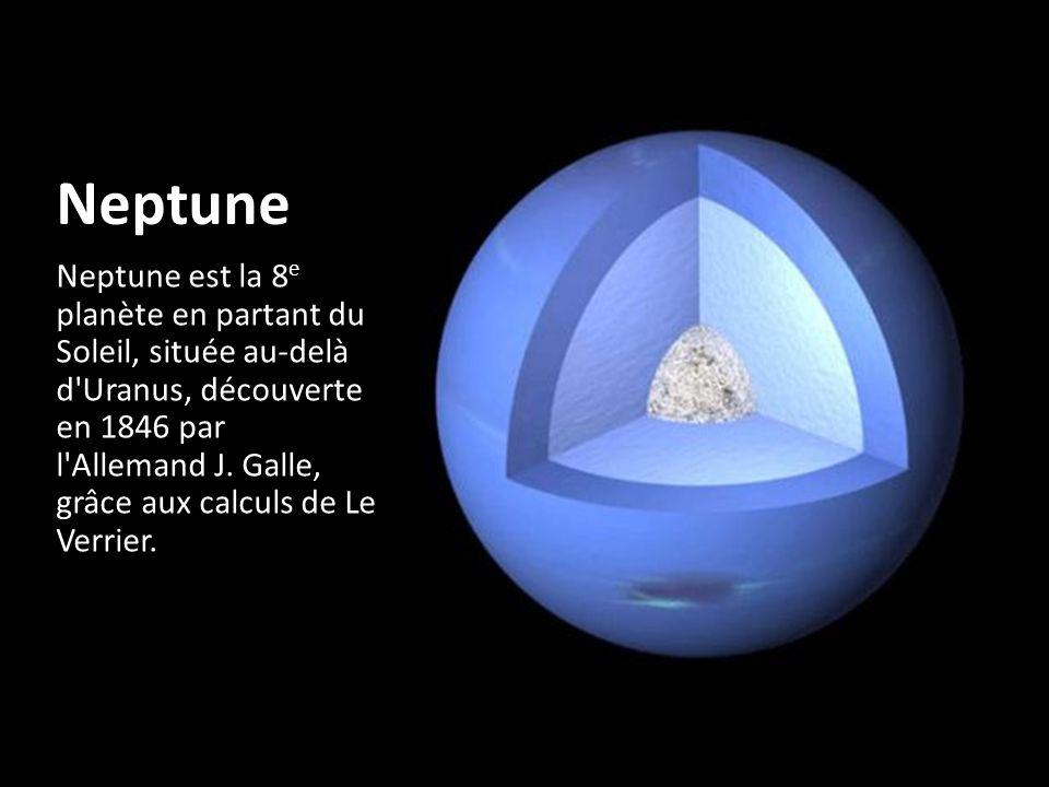 Neptune Neptune est la 8 e planète en partant du Soleil, située au-delà d'Uranus, découverte en 1846 par l'Allemand J. Galle, grâce aux calculs de Le