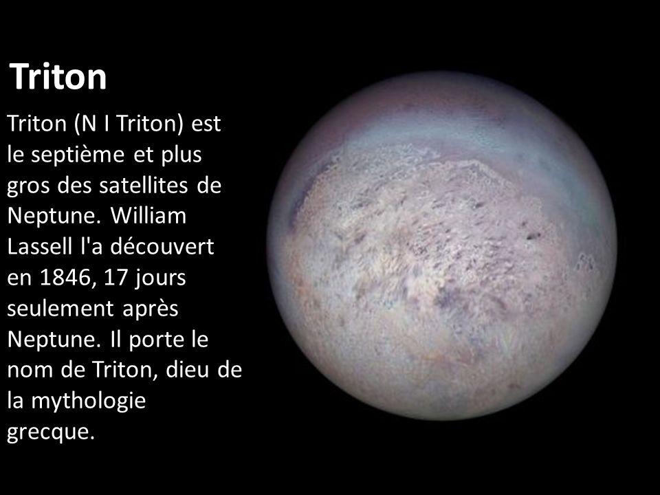 Triton Triton (N I Triton) est le septième et plus gros des satellites de Neptune. William Lassell l'a découvert en 1846, 17 jours seulement après Nep