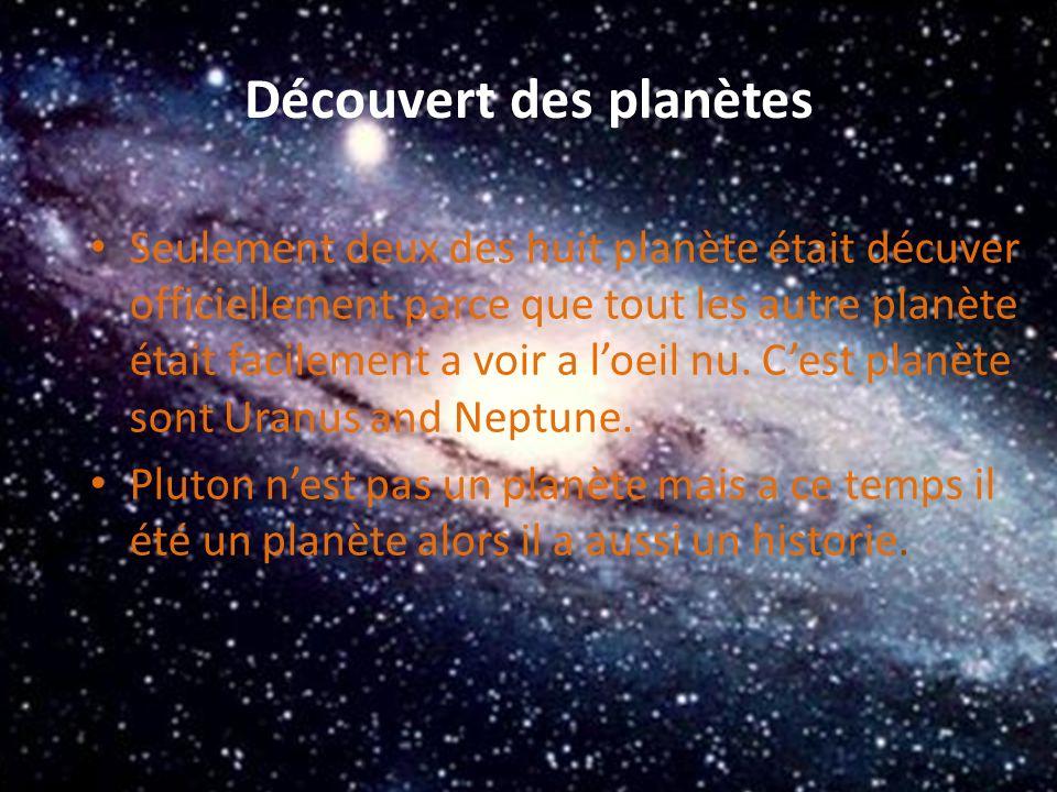 Découvert des planètes Seulement deux des huit planète était décuver officiellement parce que tout les autre planète était facilement a voir a loeil n