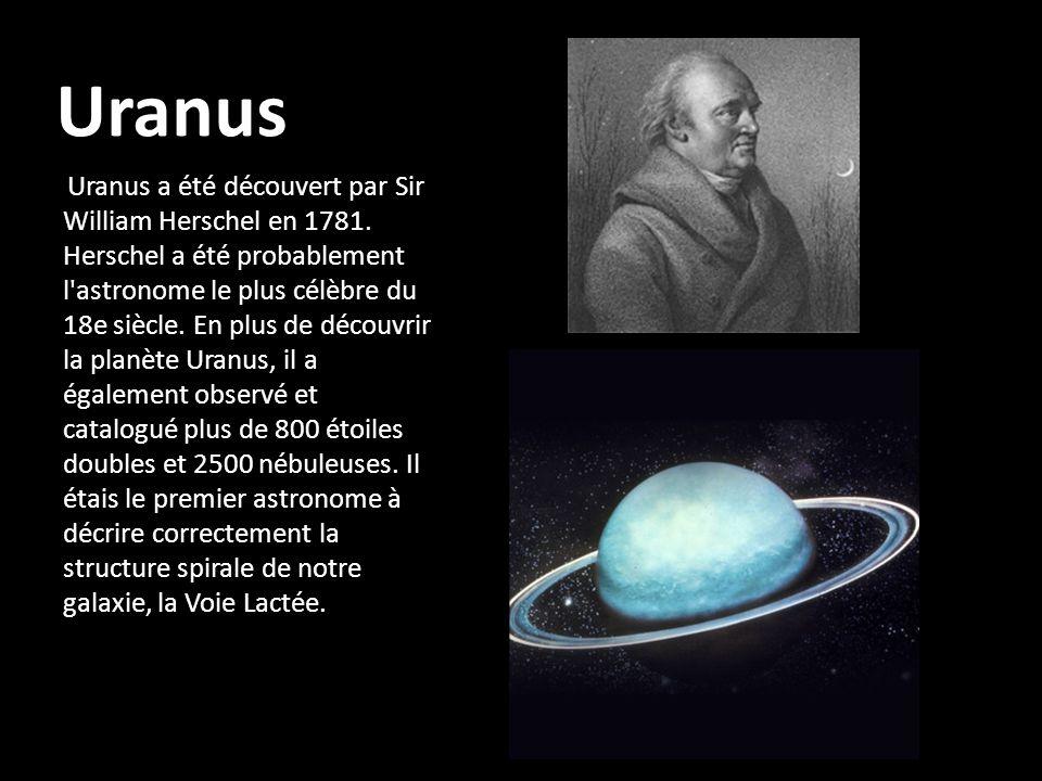 Uranus Uranus a été découvert par Sir William Herschel en 1781. Herschel a été probablement l'astronome le plus célèbre du 18e siècle. En plus de déco