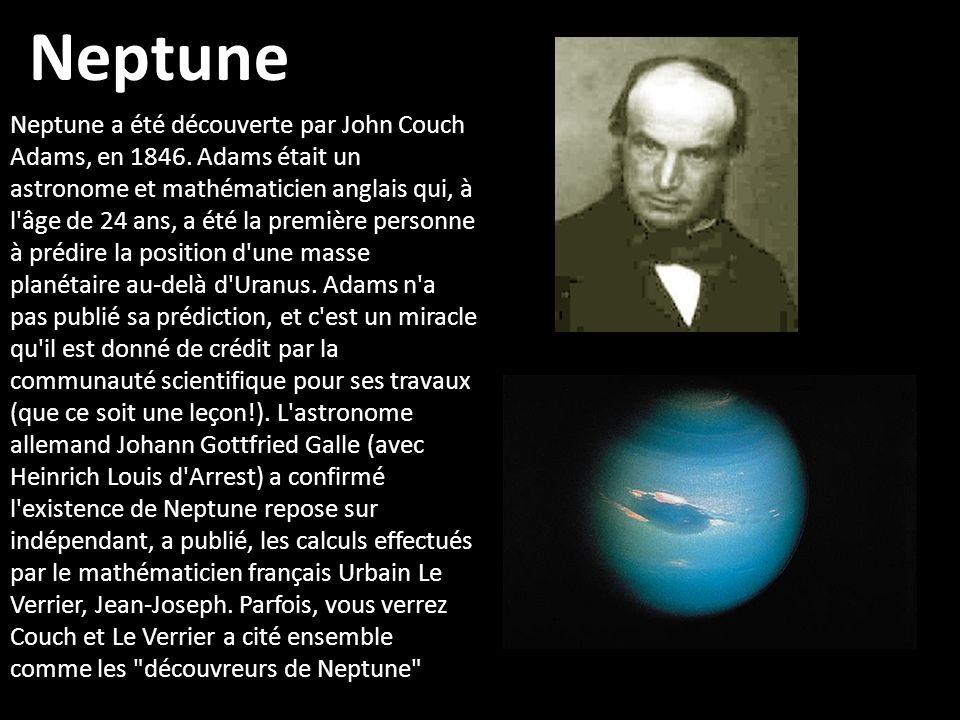 Neptune Neptune a été découverte par John Couch Adams, en 1846. Adams était un astronome et mathématicien anglais qui, à l'âge de 24 ans, a été la pre