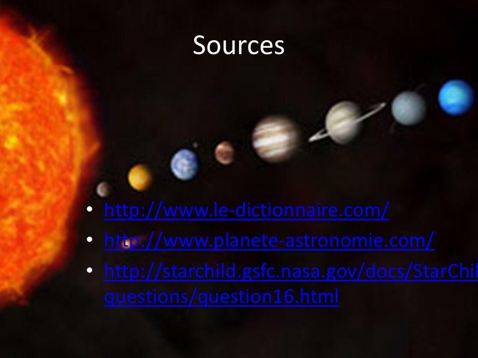 Sources http://www.le-dictionnaire.com/ http://www.planete-astronomie.com/ http://starchild.gsfc.nasa.gov/docs/StarChild/ questions/question16.html ht