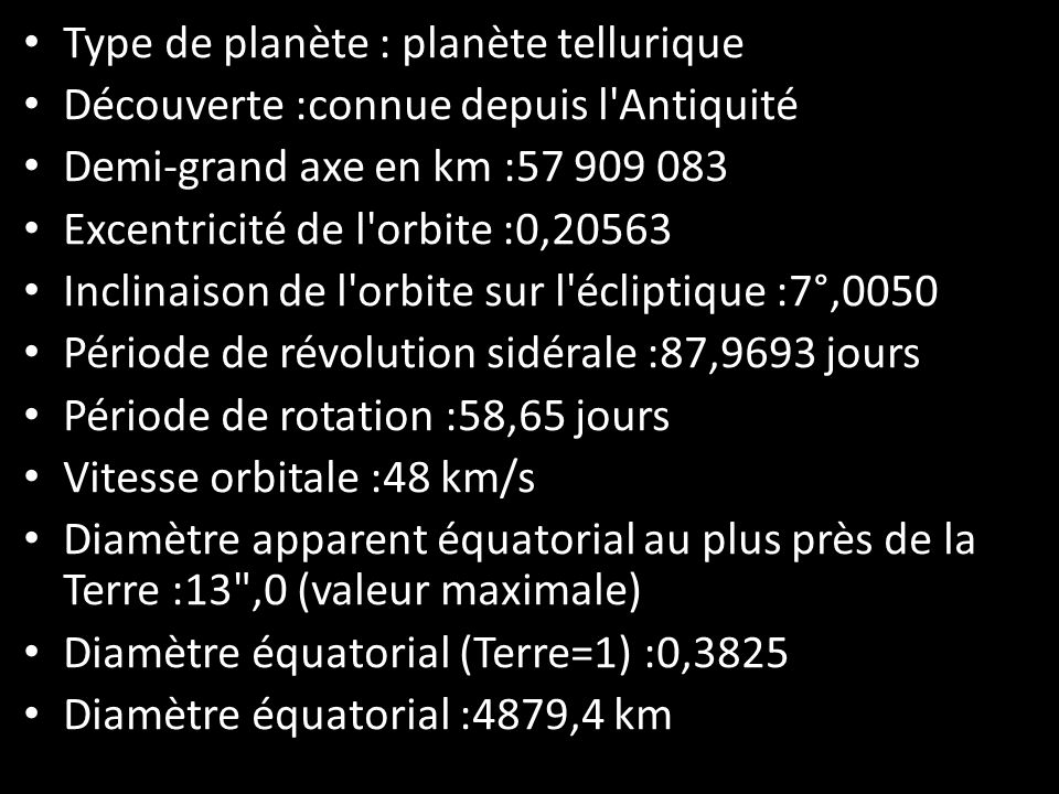 Type de planète : planète tellurique Découverte :connue depuis l'Antiquité Demi-grand axe en km :57 909 083 Excentricité de l'orbite :0,20563 Inclinai